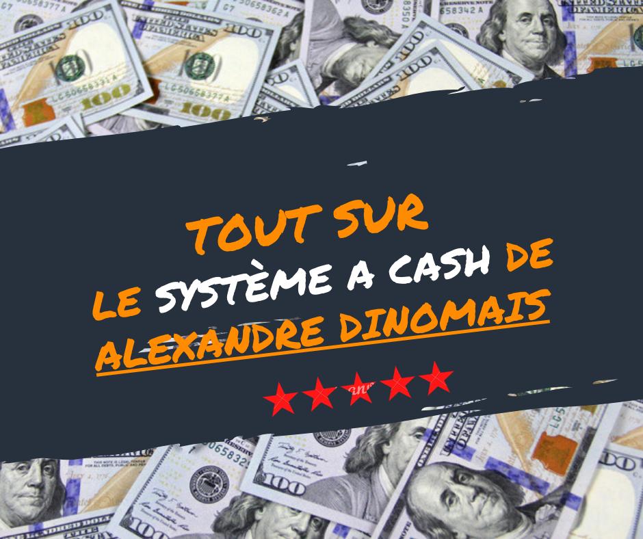 La formation en ligne Système à Cash de Alexandre Dinomais pour gagner de l'argent avec les tunnels de vente